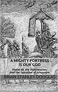 A Mighty Fortress is Our God: Psalm 46, the Reformation, and the Salvation of Jerusalem