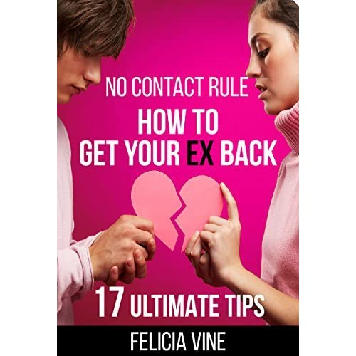 No Contact Rule: 17 Best Tips on How To Get Your Ex Back + Free Gift