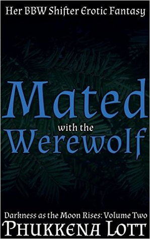 Mated with the Werewolf - Her BBW Shifter Fantasy: Darkness as the Moon Rises Vol. 2