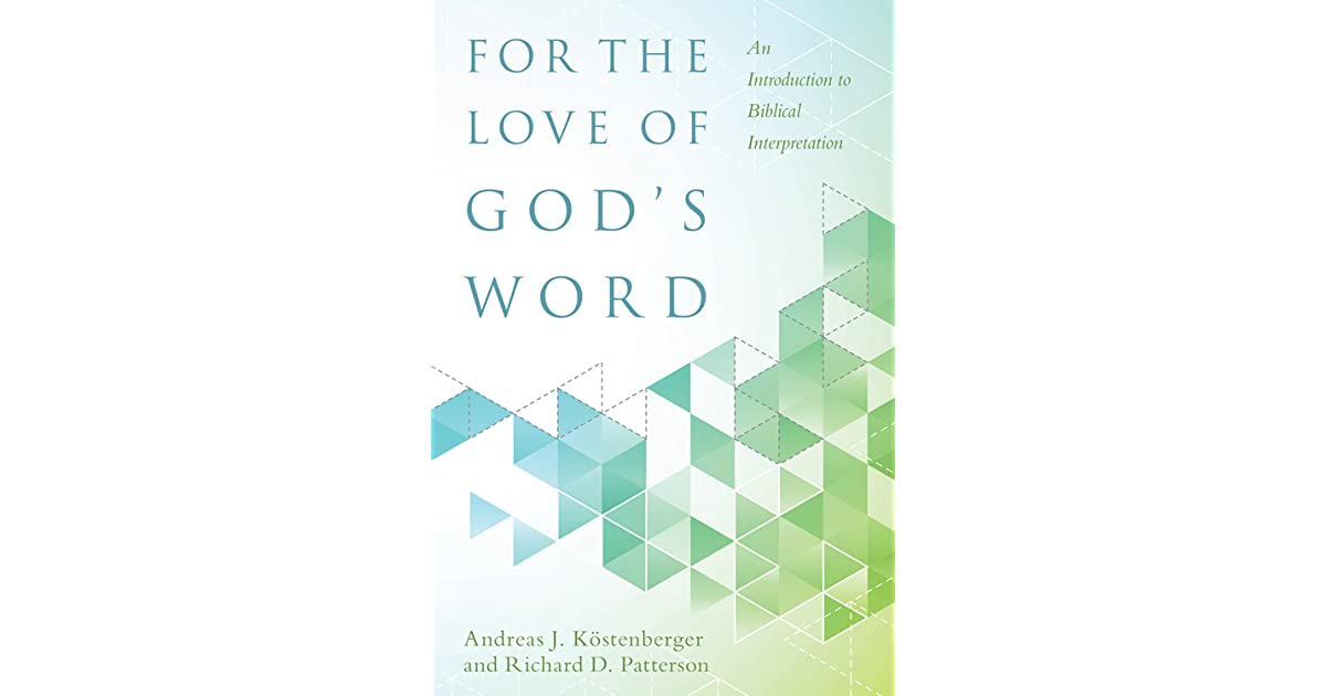 For The Love Ofs Word An Introduction To Biblical Interpretation By Andreas J Kostenberger