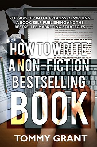 How To Write: A Non-Fiction Bestselling Book: Step-by-Step in the Process of Writing a Book, Self-Publishing and the Bestseller Marketing Strategies