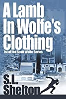 A Lamb in Wolfe's Clothing (Scott Wolfe Series) (Volume 1)