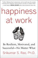 Happiness at Work : Be Resilient, Motivated, and Successful - No Matter What