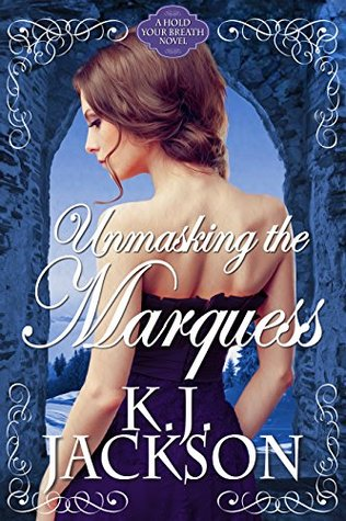 Unmasking the Marquess (Hold Your Breath, #2) by K J  Jackson