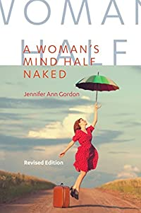 A WOMAN'S MIND HALF NAKED: Revised Edition