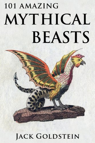 101 Amazing Mythical Beasts and Legendary Creatures