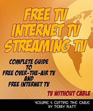 Free TV, Internet TV, Streaming TV: TV Without Cable by