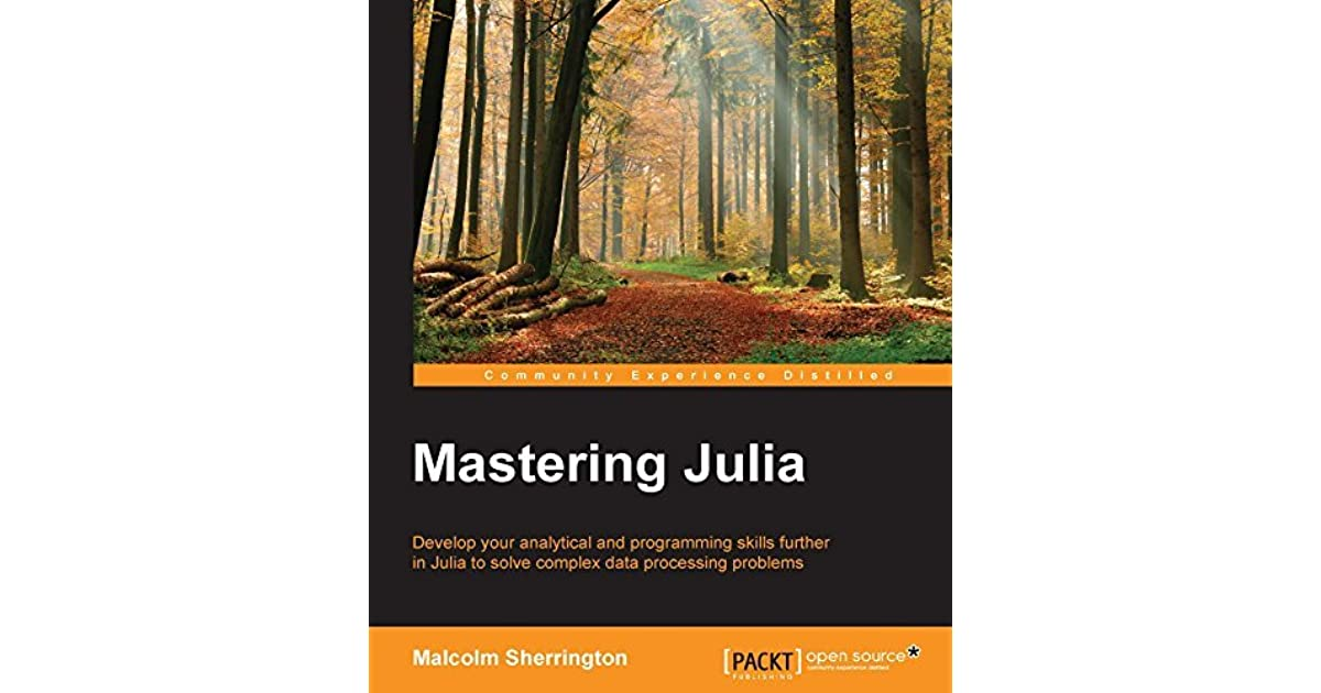 Mastering Julia - Tackle the Contemporary Challenges of