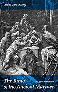 The Rime of the Ancient Mariner (The Complete Illustrated Edition): The Most Famous Poem of the English literary critic, poet and philosopher, author of ... Biographia Literaria, Anima Poetae...