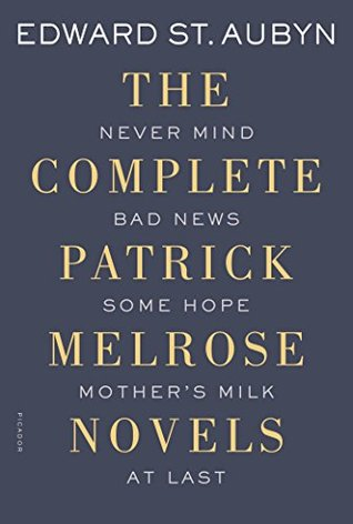 The Complete Patrick Melrose Novels by Edward St. Aubyn