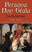 Persona Non Grata: End of the Great Game: A Mark Jamison Mystery