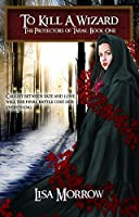 To Kill a Wizard: Rose's Story (The Protectors of Tarak Book 1)