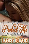 Protect Me (Rivers Edge, #4)