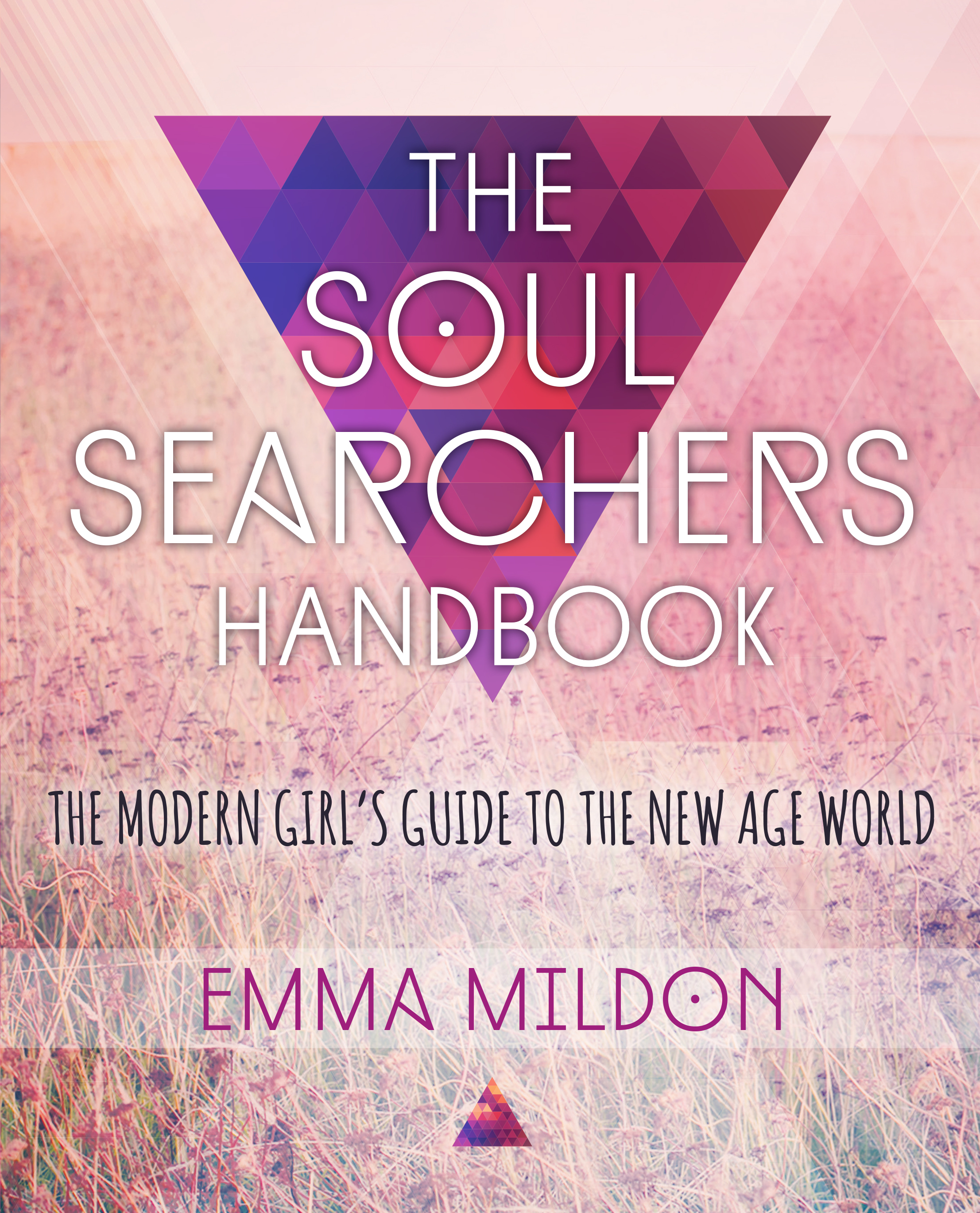 The Soul Searcher's Handbook A Modern Girl's Guide to the New Age World