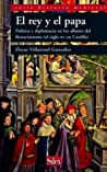 El rey y el papa. Política y diplomacia en los albores del Renacimiento (el siglo XV en Castilla) (Historia Medieval)