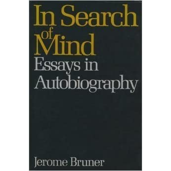in search of mind essays in autobiography by jerome bruner