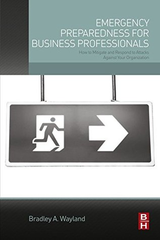 Emergency Preparedness for Business Professionals: How to Mitigate and Respond to Attacks Against Your Organization