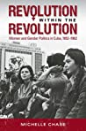 Revolution within the Revolution: Women and Gender Politics in Cuba, 1952-1962