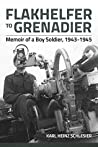 Flakhelfer to Grenadier: Memoir of a Boy Soldier, 1943-1945