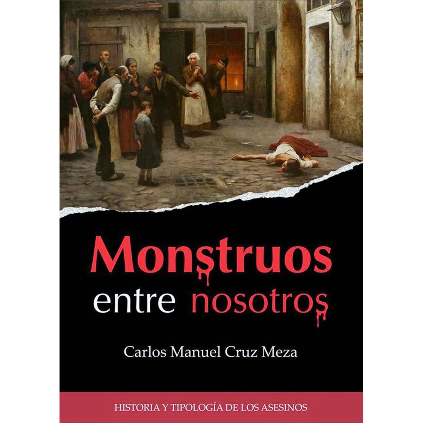 Monstruos entre nosotros: historia y tipología de los asesinos by ...