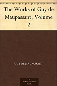 The Works of Guy de Maupassant Volume 2: Monsieur Parent and Other Stories