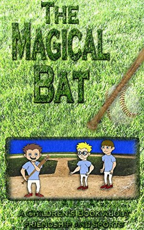 Kids Book: THE MAGICAL BAT (Summer Reading Books): A CHILDREN'S BOOK ABOUT FRIENDSHIP AND SPORTS (Baseball Books for Kids)