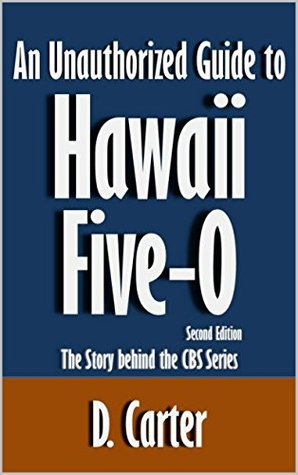 An Unauthorized Guide to Hawaii Five-0: The Story behind the CBS Series [Article, Second Edition]