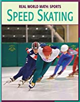 Speed Skating (21st Century Skills Library: Real World Math)