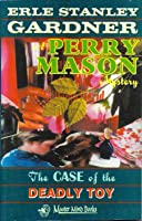 The Case of the Deadly Toy (A Perry Mason Mystery, #59)