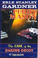 The Case of the Daring Decoy (A Perry Mason Mystery, #54)