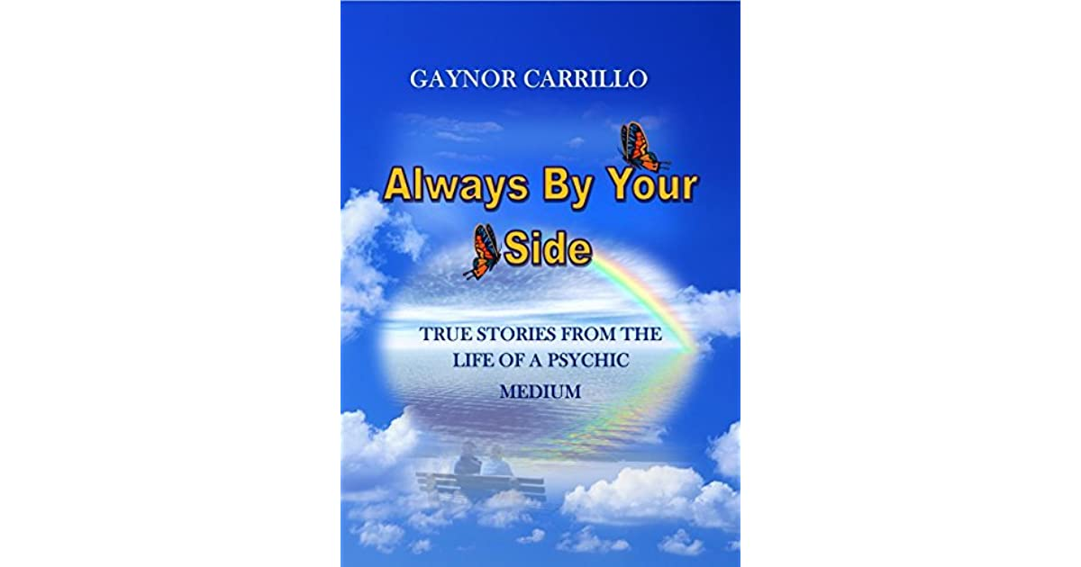 Download Always By Your Side True Stories From The Life Of A Psychic Medium By Gaynor Carrillo