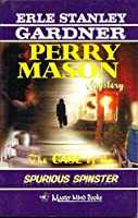 The Case Of The Spurious Spinster (A Perry Mason Mystery, #64)