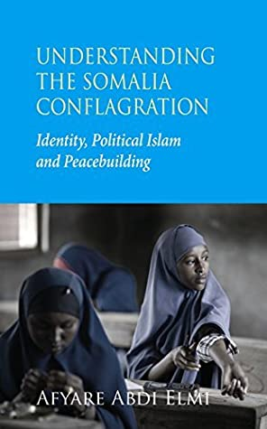 Understanding the Somalia Conflagration: Identity, Political Islam