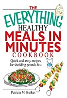 The Everything Healthy Meals in Minutes Cookbook: Quick-and-Easy Recipes for Shedding Pounds Fast (Everything®)