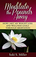 Meditate the Pounds Away: How I Met My Weight Loss and Wellness Goals Through Meditation