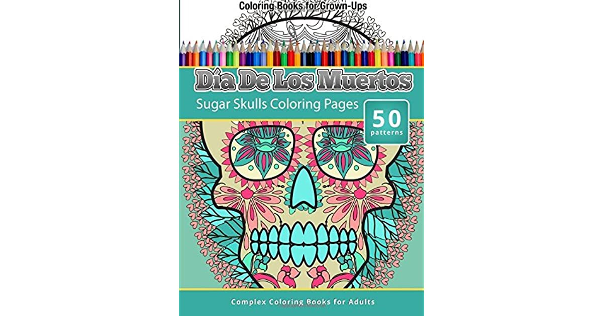 Coloring Books For Grown Ups Dia De Los Muertos Sugar Skulls Pages By Chiquita Publishing
