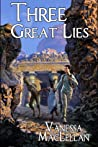 Three Great Lies by Vanessa MacLellan