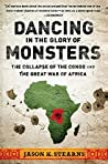 Book cover for Dancing in the Glory of Monsters: The Collapse of the Congo and the Great War of Africa