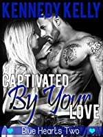 Captivated by Your Love (The Blue Heart Series Book 2)