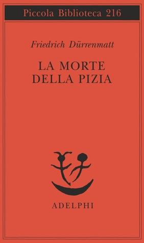 La morte della Pizia by Friedrich Dürrenmatt