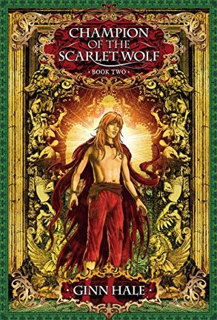 Champion of the Scarlet Wolf, Book Two by Ginn Hale