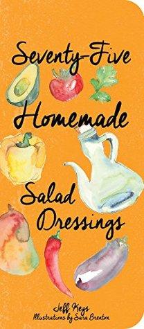 Seventy-Five Homemade Salad Dressings
