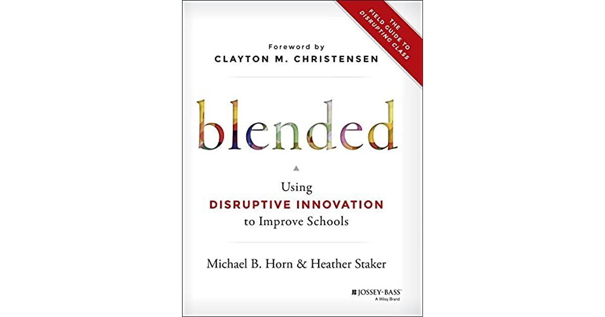 Blended Using Disruptive Innovation To Improve Schools By Michael B Horn