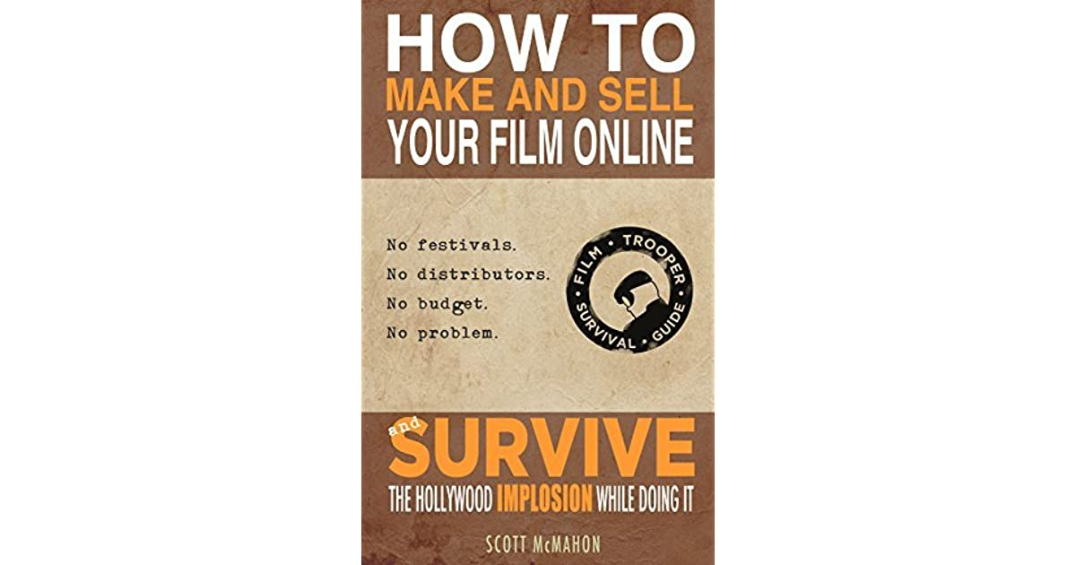 How To Make And Sell Your Film Online And Survive The Hollywood