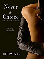 Never A Choice (The Choices Trilogy Book 1)