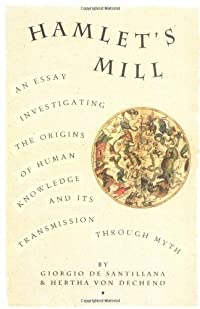 Hamlet's Mill: An Essay Investigating  the Origins of Human Knowledge & Its Transmission Through Myth