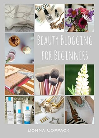 Beauty Blogging for Beginners by Donna Coppack