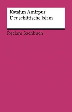 Der schiitische Islam: Reclam Sachbuch