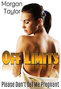 OFF Limits - Please Don't Get Me Pregnant ( Taboo Sex Stories )