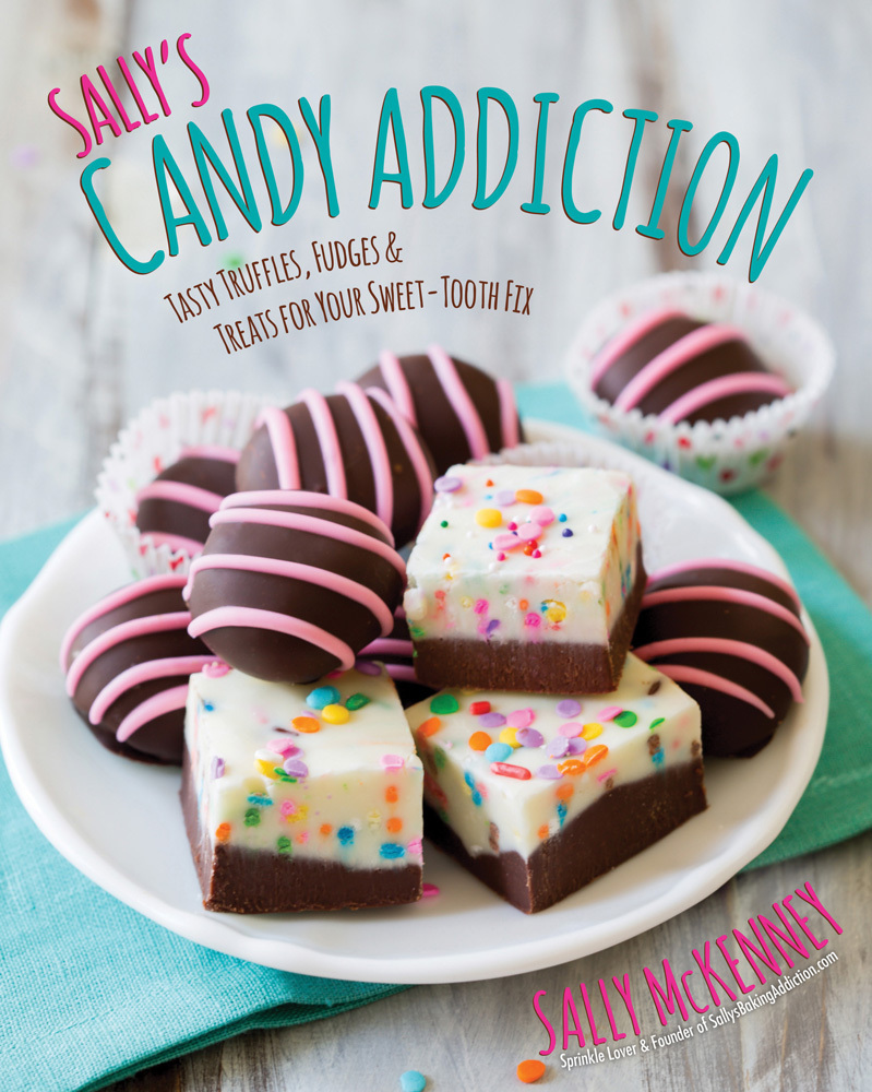 Sally's Candy Addiction Tasty Truffles, Fudges & Treats for Your Sweet-Tooth Fix